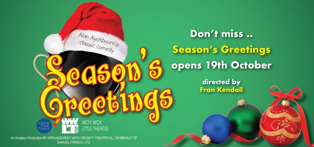 Wwlt presents seasons greetings about the central coast woy woy little theatres last play this year is the hilarious seasons greetings by alan ayckbourn directed by fran kendall and with a lot of experienced m4hsunfo